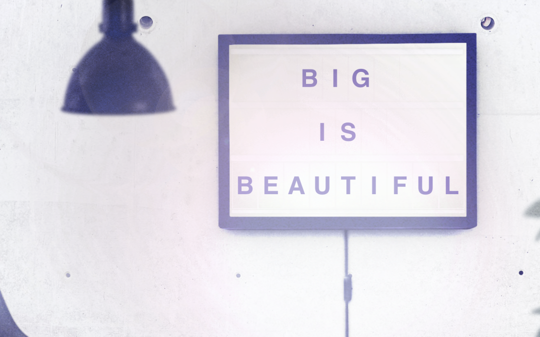 Big is Beautiful!